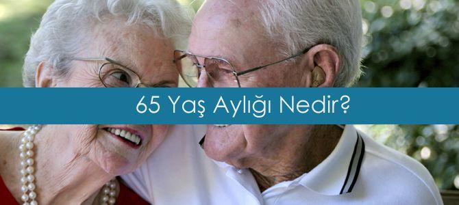 65 Yaş Aylığı Nedir Nasıl Alınır